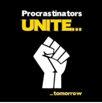 Funny, Tomorrow, and Unite: Procrastinators  UNITE  ..tomorrow