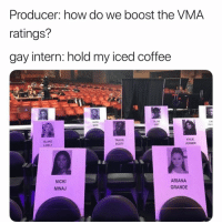 I gots a plan (twitter | mtehuitz): Producer: how do we boost the VMA  ratings?  gay intern: hold my iced coffee  LA UD  VERT  LIAI  PAYI  gucc  BLAKE  LIVELY  TRAVIS  SCOTT  KYLIE  JENNER  NICKI  MINAJ  ARIANA  GRANDE I gots a plan (twitter | mtehuitz)