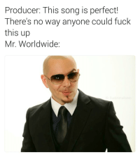 Did someone say completely unnecessary collaboration?: Producer: This song is perfect!  There's no way anyone could fuck  this up  Mr. Worldwide Did someone say completely unnecessary collaboration?