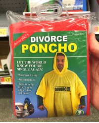 Divorce: Product.9257  DIVORCE  PONCHO  LET THE WORLD  KNOW YOU'RE  SINGLE AGAIN!  Waterproof vinyl  Attached hood  Wear it to the  office, gym,  single's bar,  and more  DIVORCED