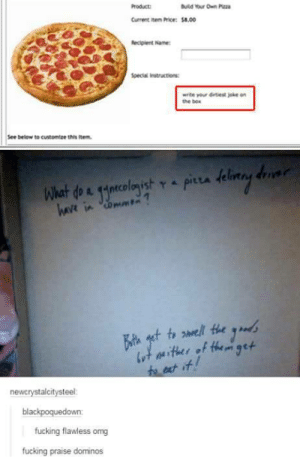 Fucking, Omg, and Best: Product  Current ite Price:$8.00  Special instructions  write your Getiest joke on  the bow  See below to customtze this item  havt in  newcrystalcitysteel  blackpoquedown:  fucking flawless omg  fucking praise dominos Best Specific Instruction.