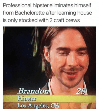 I fucking hate everything about this (@drgrayfang x @shitheadsteve): Professional hipster eliminates himself  from Bachelorette after learning house  is only stocked with 2 craft brews  Brandon  Hipster  Los Angeles, CA I fucking hate everything about this (@drgrayfang x @shitheadsteve)