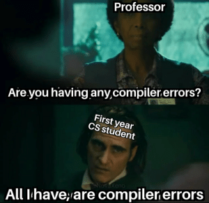 This truly says a lot about our development environment.: Professor  Are you having any,compiler.errors?  First year  CS student  @NovaXeno  All Ihave,are compiler errors This truly says a lot about our development environment.