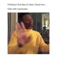 This is funny as fuck 💀: Professor first day of class: Good mor...  Kids with macbooks: This is funny as fuck 💀