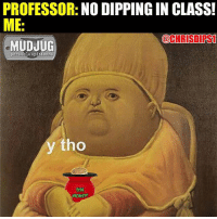 PROFESSOR  NO DIPPING IN CLASS!  ME  @CHRISTI PS1  MUDJUG  portable spittoons  y tho  MONEY! Y tho? 😂 MudJug dip30 packdipspit ytho tgif photo by @chrisdips1