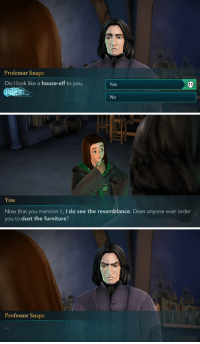 "Elf, Target, and Tumblr: Professor Snape  Do I look like a house-elf to you,  Yes  No   You  Now that you mention it, I do see the resemblance. Does anyone ever order  you to dust the furniture?   Professor Snape <p><a href=""https://dreamsindramione.tumblr.com/post/173562433280/groaningturtle-roasted-i-wonder-how-many"" class=""tumblr_blog"" target=""_blank"">dreamsindramione</a>:</p><blockquote> <p><a href=""https://groaningturtle.tumblr.com/post/173544331376/roasted"" class=""tumblr_blog"" target=""_blank"">groaningturtle</a>:</p>  <blockquote><p>Roasted</p></blockquote>  <p>I wonder how many house points this cost? </p> </blockquote>"