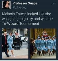 snape: Professor Snape  Snape-  Melania Trump looked like she  was going to go try and win the  Tri-Wizard Tournament