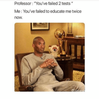 "Memes, Girl, and Touche: Professor: ""You've failed 2 tests""  Me: You've failed to educate me twice  now Touché ✌🏼 Follow me @teengirlclub for more relatable memes 😘"