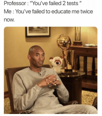 "Memes, Http, and Via: Professor: ""You've failed 2 tests""  Me: You've failed to educate me twice  now. <p>Not my fault via /r/memes <a href=""http://ift.tt/2BdiIQa"">http://ift.tt/2BdiIQa</a></p>"