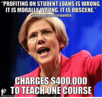 "Elizabeth Warren, Memes, and Loans: ""PROFITING ON STUDENT LOANS IS WRONG.  ONG. IT IS OBSCENE.  SENATOR ELIZABETH WARREN  CHARGES S400,000  BILL TO TEACHIONE COURSE  WHITTLE #HYPOCRISY101"