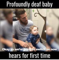 Dank, 🤖, and Aids: Profoundly deat baby  okay so we're going to switch on now  hears for first time His face when they switch the hearing aid on! 😃🙌  via Newsflare