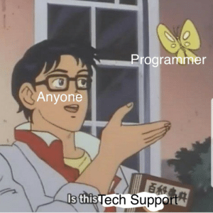 Be Like, Tech Support, and This: Programmer  Anyone  R  Is this Tech Support Literally everyone be like