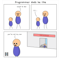 Youre not my son.: Programmer dads be like  count to ten  1,2  you re not my Son  ORPHANAGE Youre not my son.