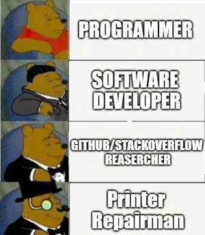 Github, Software, and Can: PROGRAMMER  SOFTWARE  DEVELOPER  GITHUB/STACKOVERFLOW  REASERCHER  Printer  Repairman Can You Fix My Printer