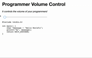 "Control, World, and Success: Programmer Volume Control  It controls the volume of your programmers!  #include  <stdio.h>  int main)  char *message""Hello World\n  printf(""%s"", message);  return EXIT SUCCESS Programmer Volume Control"