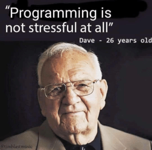 "Easy programming: ""Programming is  not stressful at all""  Dave  26 years old  @timblastmusic Easy programming"