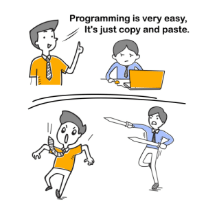 When someone says…: Programming is very easy,  It's just copy and paste. When someone says…