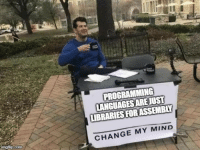 Tip: You cant: PROGRAMMING  LANGUAGES AREJUST  LIBRARIES FORASSEMBLY  CHANGE MY MIND Tip: You cant