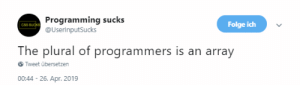 Did you know what the correct plural of programmers is?: Programming sucks  @UserinputSucks  Folge ich  The plural of programmers is an array  Tweet übersetzen  00:44-26. Apr. 2019 Did you know what the correct plural of programmers is?