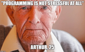 "Arthur, True, and Com: ""PROGRAMMINGIS NOT STRESSFULATALL  ARTHUR,  25  imgflip.com True"