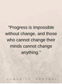 """Memes, Change, and 🤖: """"Progress is impossible  without change, and those  who cannot change their  minds cannot change  anything.""""  H U MA NIT Y  C ENTR A L"""