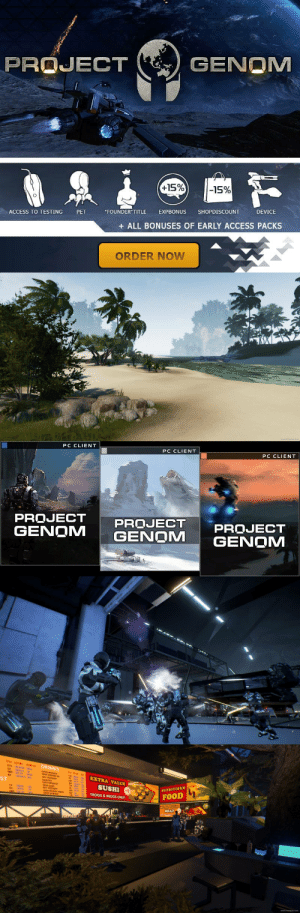 """meme-mage:    SCI-FI-MMORPG PROJECT GENOM Sci-fi mmorpg Project Genom will let you participate in the battle for the survival of humankind. Having destroyed their own planet, humans have found a new home and a seemingly happy life on Avalon. But people are not the only ones who liked the place. What attracted to this planet the mysterious almer? More evolved, more powerful, and united, they destroyed human forces wherever they clashed. It seemed there was no hope left, but the tides of time bring new heroes, and you have a chance to become one! Defend your race and stand up for what you believe in, feel the new power that humanity will come to possess with Project Genom. : PROJECT  GENOM  +15%  -15%  ACCESS TO TESTING  PET  """"FOUNDER TITLE EXPBONUS SHOPDISCOUNT  DEVICE  +ALL BONUSES OF EARLY ACCESS PACKS  ORDER NOW   PC CLIENT  PC CLIENT  PC CLIENT  0*  PROJECT PROJECTPROJECT  GENOM GENOM GENOM   EXTRA VALUE  SUSHI  TROGS&BROGS ONLY  ST  ADS TRS  +9  NUTRITIOUS  FOOD  EXTRA VALUE  MEAT meme-mage:    SCI-FI-MMORPG PROJECT GENOM Sci-fi mmorpg Project Genom will let you participate in the battle for the survival of humankind. Having destroyed their own planet, humans have found a new home and a seemingly happy life on Avalon. But people are not the only ones who liked the place. What attracted to this planet the mysterious almer? More evolved, more powerful, and united, they destroyed human forces wherever they clashed. It seemed there was no hope left, but the tides of time bring new heroes, and you have a chance to become one! Defend your race and stand up for what you believe in, feel the new power that humanity will come to possess with Project Genom."""