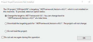 """Target, Time, and Change: Project Target Framework Not Installed  The C project """"OSProjectVM"""" is targeting """".NETFramework,Version=v4.6.1"""", which is not installed on  this machine. To proceed, select an  option below.  Change the target to .NET Framework 4.6.1. You can  .NETFramework,Version=v4.6.1"""" at a later time  change back to  Download the targeting pack for """".NETFramework, Version=v4.6.1"""". The project will not change  O Do not load the project  Do not ask me  again during this operation  OK Visual Studio at its finest"""