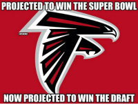 Bad luck, Atlanta Falcons! NFL: PROJECTEDTOWIN THE SUPER BOWL  ENFIMEMEI  NOW PROJECTED TO WIN THE DRAFT Bad luck, Atlanta Falcons! NFL
