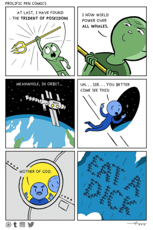 omg-images:  The Trident of Poseidon: PROLIFIC PEN COMICS  AT LAST, I HAVE FOUND  THE TRIDENT OF POSEIDON!  I NOW WIELD  POWER OVER  ALL WHALES  ME ANWHILE, IN ORBIT...  UH.. SIR... YOU BETTER  COME SEE THIS!  NASA  0  MOTHER OF GOD. omg-images:  The Trident of Poseidon