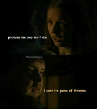 ~arya~: promise me you wont die  Thrones Memes  i cant its game of thrones ~arya~