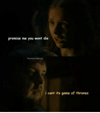 Thrones Meme: promise me you wont die  Thrones Memes  i cant its game of thrones