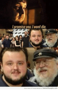 promise you Iwont die.  Enjoy Game or Thrones Memes at GameofLaughs.com Game of Thrones Memes