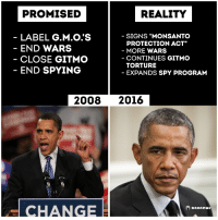 """Programming: PROMISED  REALITY  LABEL G.M.O'S  SIGNS """"MONSANTO  PROTECTION ACT""""  END WARS  MORE WARS  CLOSE GITMO  CONTINUES GITMO  TORTURE  END SPYING  EXPANDS SPY PROGRAM  2008  2016  CHANGE  anonews"""