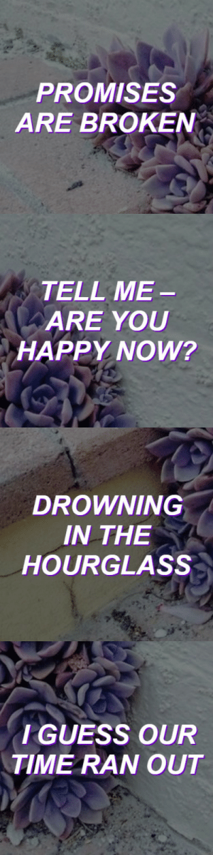 Tumblr, Set It Off, and Blog: PROMISES  ARE BROKEN   TELL ME  ARE YOU  HAPPY NOW?   DROWNING  IN THE  HOURGLASS   GUESS OUR  TIME RAN OUT aestheticslyrics:  swan song // set it off