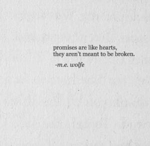 Hearts, Like, and Broken: promises are like hearts,  thev aren't meant to be broken.  -m.e. wolfe