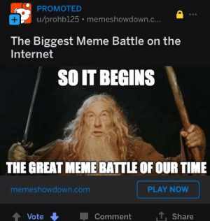 Internet, Meme, and Time: PROMOTED  u/prohb125 memeshowdown.c..  The Biggest Meme Battle on the  Internet  SO IT BEGINS  THE GREAT MEME BATTLE OF OUR TIME  memeshowdown.com  PLAY NOW  Vote  Comment  Share iFunny 2, here we go