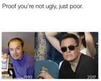 Ugly, Proof, and Don: Proof you're not ugly, just poor  ade with memati 999 Don't believe the lie.