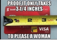 Funny, Visa, and Proof: PROOFIT ONLY TAKES  S Scoti  31/4 INCHES  Car  INCHES  VISA  ferac  Debit  TO PLEASEA WOMAN PROOF! https://t.co/zeqlX8LsUA