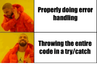 Code, Error, and Throwing: Properly doing error  handling  Throwing the entire  code in a try/catch Happens way too often