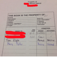 Memes, School, and Best: Property of  School District  THIS BOOK IS THE PROPERTY OF:  STATE  PROVINCE  COUNTY  PARISH  SCHOOL DISTRICT  Book No._  Enter information  in spaces  to the left as  instructed  OTHER  CONDITION  Year  Used ISSUED  SSUED TO  RETURNED  Normal Hor  Tom Rddle  Harcy Pote Best physics text book ever 😂 https://t.co/CtKUEgn0ob