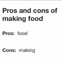 Add us on Snapchat : DankMemesGang 😂😂: Pros and cons of  making food  Pros: food  Cons: making Add us on Snapchat : DankMemesGang 😂😂