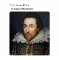 He the realest: Prose before Hoes  William Shakespeare He the realest