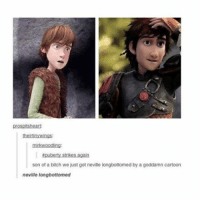 the cartoon kinda looks like him too: prospeltsheart:  theitinywings:  mitkwoodling  Epuberty strikes again  son of a bitch we just got neville longbottomed by a goddamn cartoon  neville longbottomed the cartoon kinda looks like him too