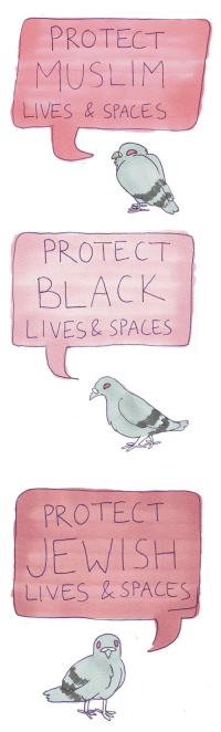 Love, Muslim, and Tumblr: PROTECT  MUSLIM  LIVES & SPACES   PROTECT  BLACK  LIVES& SPACES   UEWISH  LIVES & SPACES incendavery: flock together, love each other