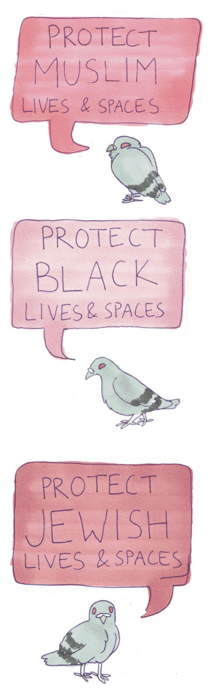 Love, Muslim, and Tumblr: PROTECT  MUSLIM  LIVES & SPACES   PROTECT  BLACK  LIVES& SPACES   UEWISH  LIVES & SPACES incendavery:flock together, love each other