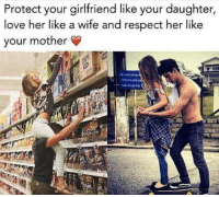 Love, Memes, and Respect: Protect your girlfriend like your daughter,  love her like a wife and respect her like  your mother