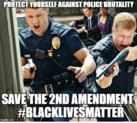 PROTECT YOURSELE AGAINST POLICEBRUTALITY  SAVE THE 2ND AMENDMENT  #BLACKLIVESMATTER  imgflip.com