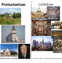 Art History Memes: Protestantism  Look like fuckin' tool sheds  Catholicism  CHLMA  Art... history... culture  architecture...style...beauty..mystery