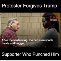 Memes, 🤖, and Shook: Protester Forgives Trump  After the sentencing, the two men shook  hands and hugged  Supporter Who Punched Him Let's Stop Fighting Each Other