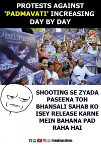 Indianpeoplefacebook, Pad, and Day: PROTESTS AGAINST  PADMAVATI' INCREASING  DAY BY DAY  AUGHING  SHOOTING SE ZYADA  PASEENA TOH  BHANSALI SAHAB KO  ISEY RELEASE KARNE  MEIN BAHANA PAD  RAHA HAI  ノ/ #Padmavati